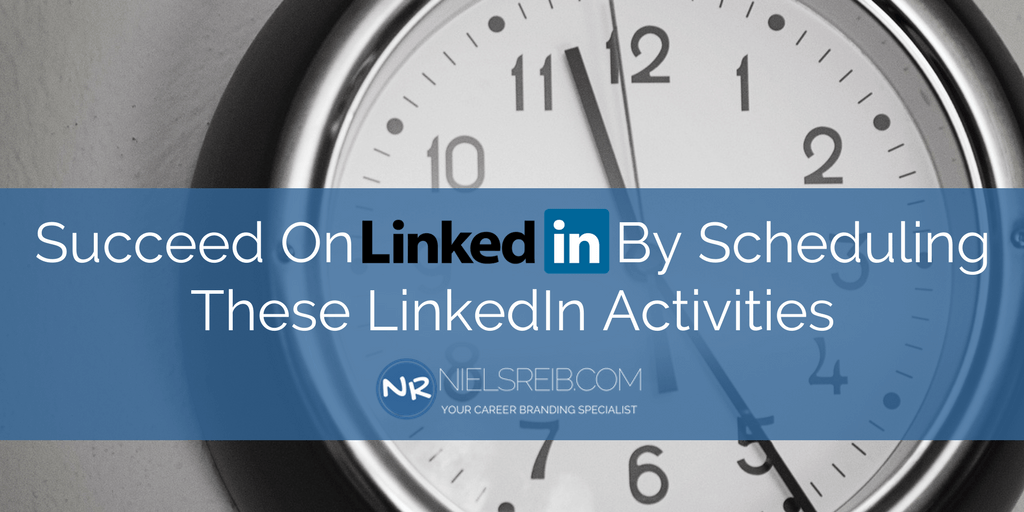 Succeed On LinkedIn By Scheduling These LinkedIn Activities - nielsreib.com