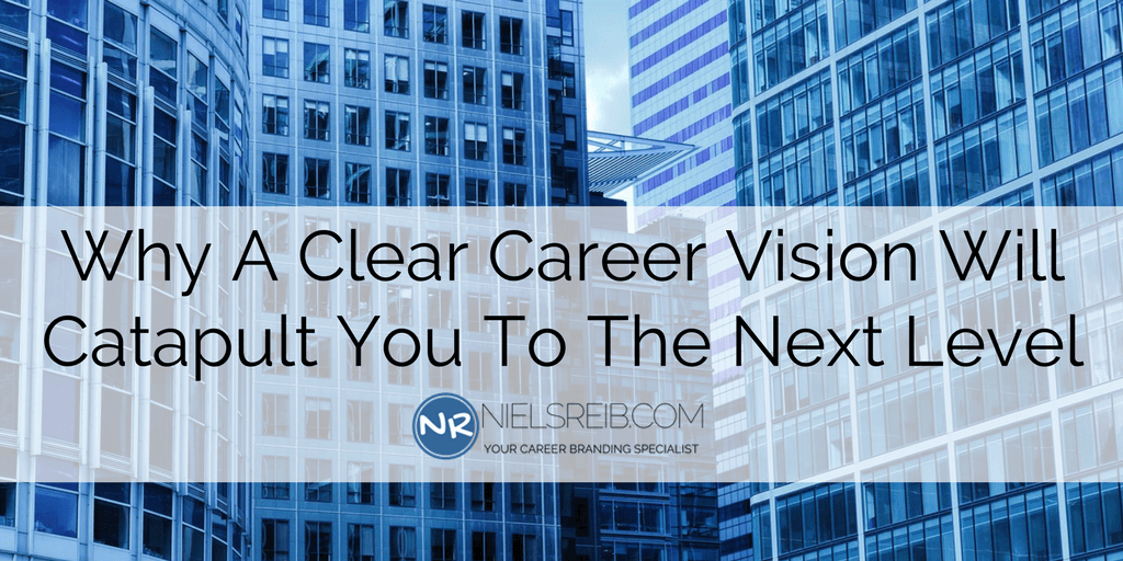 Why A Clear Career Vision Will Catapult You To The Next Level