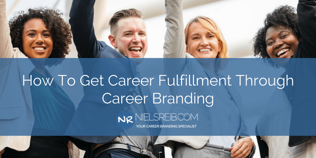 How To Get Career Fulfillment Through Career Branding