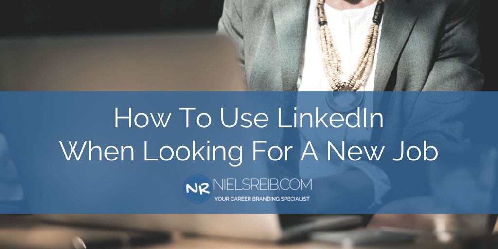 How To Use LinkedIn When Looking For A New Job